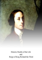 Historic Doubts of the Life and Reign of King Richard the Third by Horace Walpole