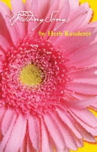 Wedding Songs: Poems of Family, Love, & Marriage by Herb Kauderer