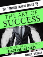 The Art of Success: 7 Minute Change Series, #5 by Mark L. Messick