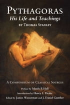 Pythagoras: His Life and Teaching, a Compendium of Classical Sources by Thomas Stanley, James Wasserman, J Daniel Gunther,