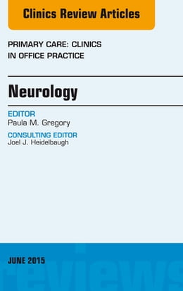 Book Neurology, An Issue of Primary Care: Clinics in Office Practice, by Paula Gregory