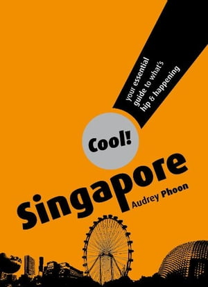 Cool Singapore: Your Essential Guide to What's Hip and Happening by Audrey Phoon