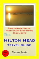 Hilton Head, South Carolina Travel Guide - Sightseeing, Hotel, Restaurant & Shopping Highlights (Illustrated) by Thomas Austin