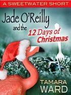 Jade O'Reilly and the 12 Days of Christmas (A Sweetwater Short) by Tamara Ward