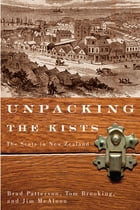 Unpacking the Kists: The Scots in New Zealand by Brad Patterson