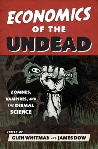 Economics of the Undead: Zombies, Vampires, and the Dismal Science