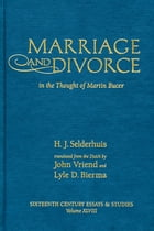 Marriage and Divorce: In the Thought of Martin Bucer by Herman J. Selderhuis