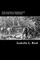 The Golden Chersonese and the Way Thither by Isabella L. Bird