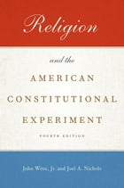 Religion and the American Constitutional Experiment by John Witte, Jr.