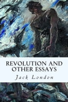 Revolution and Other Essays by Jack London