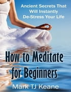 How to Meditate for Beginners by Mark Keane