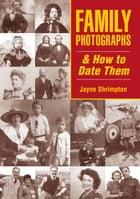 Family Photographs and How to Date Them by Jayne Shrimpton