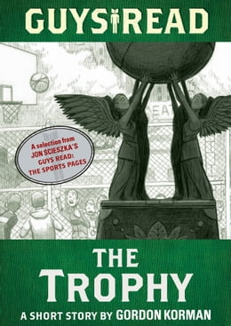 Book Guys Read: The Trophy: A Short Story from Guys Read: The Sports Pages by Gordon Korman