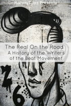 The Real On the Road: A History of Writers of the Beats Movement by James Fritz