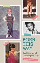 Born This Way: Real Stories of Growing Up Gay by Paul Vitagliano
