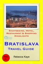Bratislava, Slovakia Travel Guide - Sightseeing, Hotel, Restaurant & Shopping Highlights (Illustrated) by Rebecca Kaye