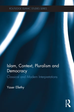Islam,  Context,  Pluralism and Democracy Classical and Modern Interpretations