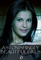 Astonishingly Beautiful Girls Volume 6 - A sexy photo book by Mandy Tolstag