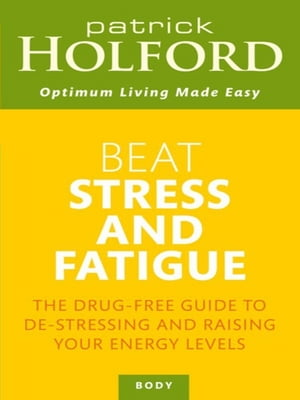 Beat Stress And Fatigue The drug-free guide to de-stressing and raising your energy levels