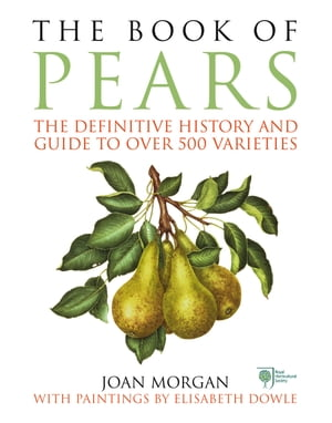 The Book of Pears The Definitive History and Guide to over 500 varieties