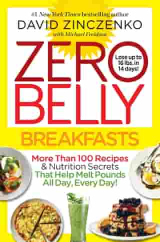 Zero Belly Breakfasts: More Than 100 Recipes & Nutrition Secrets That Help Melt Pounds All Day, Every Day!: A Cookbook by David Zinczenko