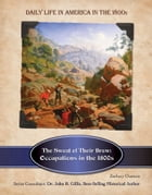 The Sweat of Their Brow: Occupations in the 1800s by Zachary Chastain