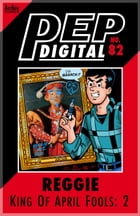 Pep Digital Vol. 082: Reggie: King of April Fools 2 by Archie Superstars
