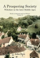 A Prospering Society: Wiltshire in the Later Middle Ages by John Hare