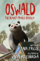 Oswald, the Almost Famous Opossum by Varya Kolesnikova