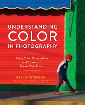 Understanding Color in Photography: Using Color, Composition, and Exposure to Create Vivid Photos de Bryan Peterson