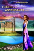Flight of the Ascendants in the American Revolution by Kim Kacoroski