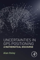 Uncertainties in GPS Positioning: A Mathematical Discourse by Alan Oxley