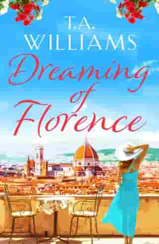 Dreaming of Florence: The feel-good read of summer! by T.A. Williams