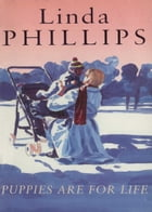 Puppies Are For Life by Linda Phillips