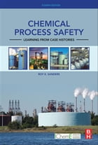 Chemical Process Safety: Learning from Case Histories by Roy E. Sanders