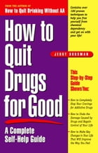 How to Quit Drugs for Good: A Complete Self-Help Guide by Jerry Dorsman