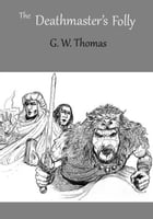 The Deathmaster's Folly by G. W. Thomas
