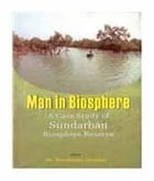 Man in Biosphere: A Case Study of Sundarban Biosphere Reserve by Dr. D.B. Mandal
