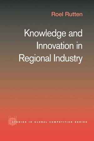 Knowledge and Innovation in Regional Industry An Entrepreneurial Coalition