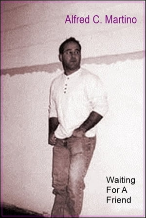 Waiting For A Friend: A Short Story by Alfred C. Martino