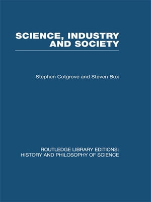 Science Industry and Society: Studies in the Sociology of Science by Stephen and Steven Cotgrove & Box