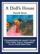 A Doll's House: A Play in Three Acts by Henrik Ibsen