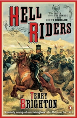 Book Hell Riders: The Truth About the Charge of the Light Brigade by Terry Brighton