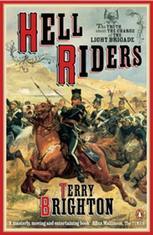 Hell Riders The Truth About the Charge of the Light Brigade