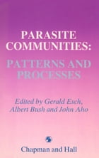 Parasite Communities: Patterns and Processes by Gerald W. Esch