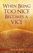 When Being Too Nice Becomes Vice by Nirmal Rao