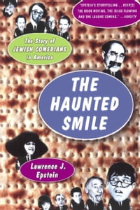 The Haunted Smile: The Story Of Jewish Comedians In America