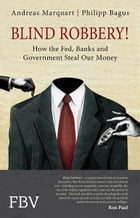 Blind Robbery!: How the Fed, Banks and Government Steal Our Money by Philipp Bagus