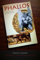 Phallos: Enhanced and Revised Edition by Samuel R. Delany