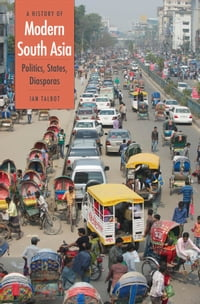A History of Modern South Asia: Politics, States, Diasporas